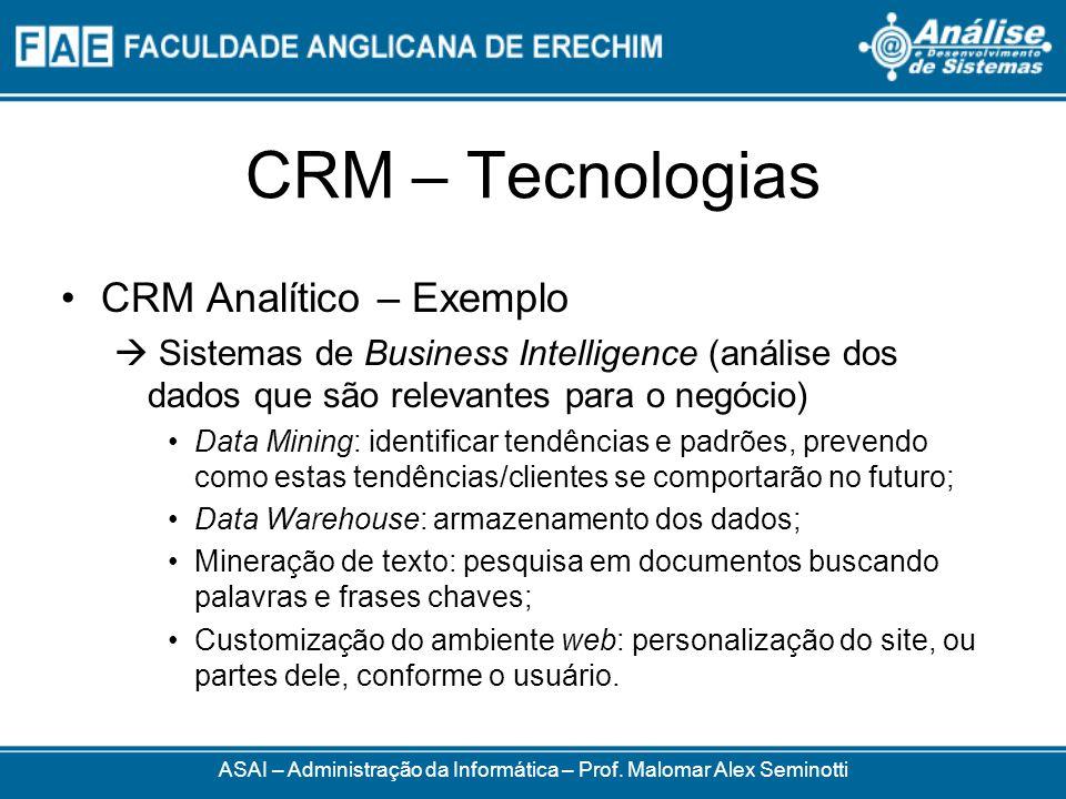 CRM – Tecnologias CRM Analítico – Exemplo Sistemas de Business Intelligence (análise dos dados que são relevantes para o negócio) Data Mining: identif