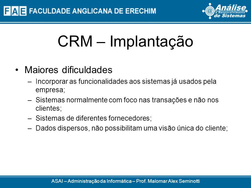 CRM – Implantação Maiores dificuldades –Incorporar as funcionalidades aos sistemas já usados pela empresa; –Sistemas normalmente com foco nas transaçõ
