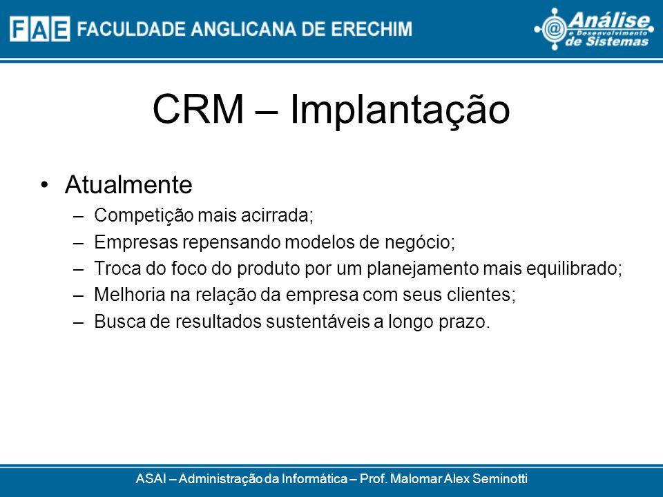 CRM – Implantação Atualmente –Competição mais acirrada; –Empresas repensando modelos de negócio; –Troca do foco do produto por um planejamento mais eq