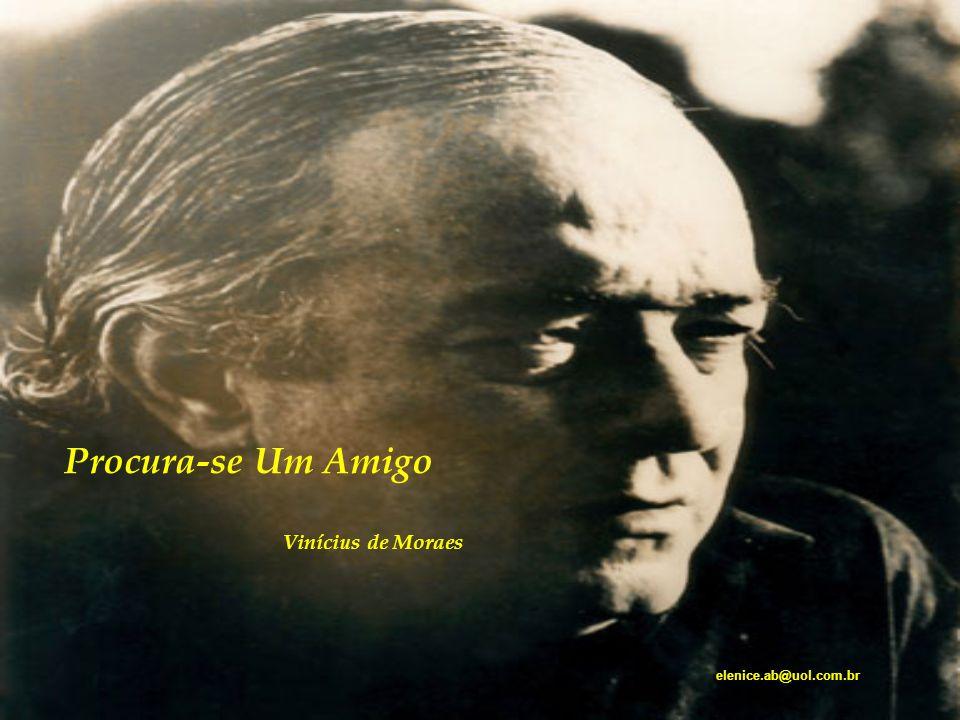 Amizade... Amor... Poesia... Um pouco do amado poetinha Vinícius de Moraes.