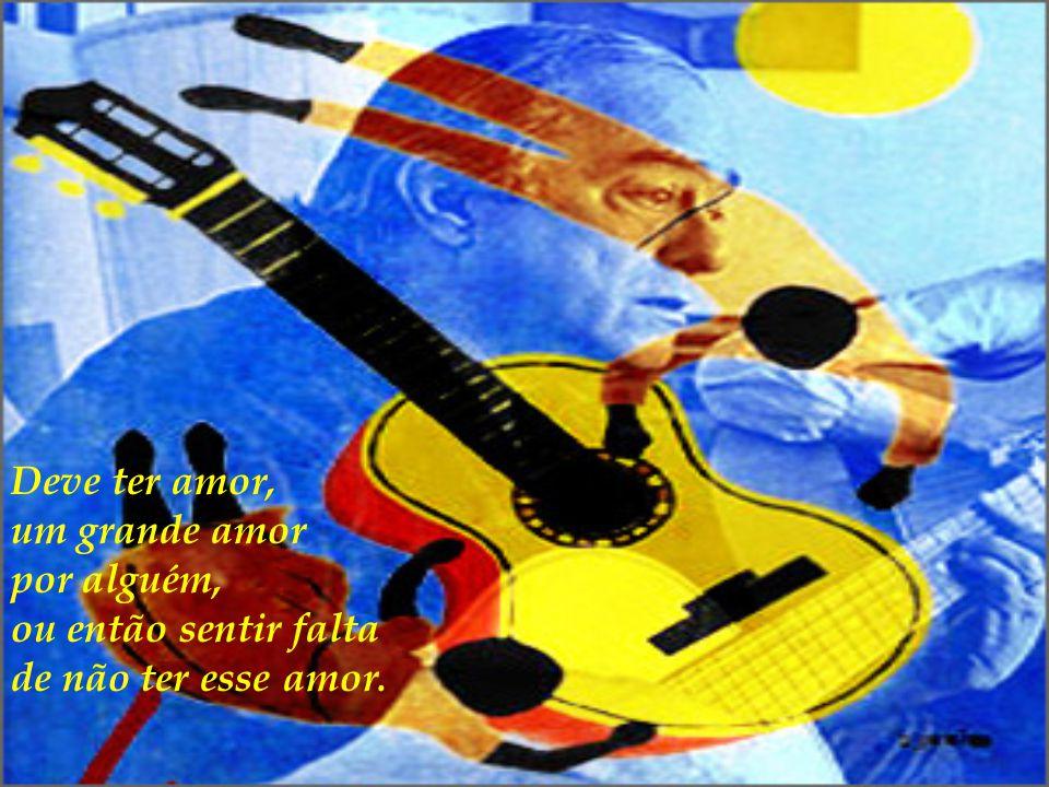 Tem que gostar de poesia, de madrugada, de pássaro, de sol, da lua, do canto, dos ventos e das canções da brisa.