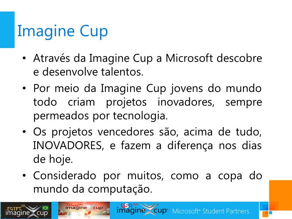 Imagine Cup Através da Imagine Cup a Microsoft descobre e desenvolve talentos.