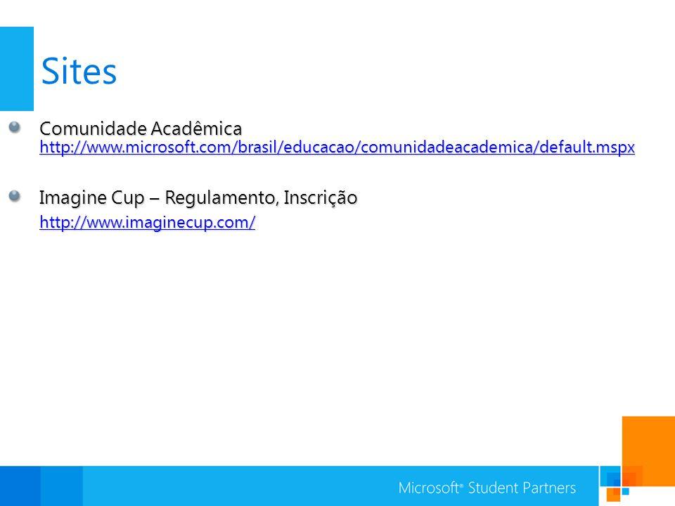 Sites Comunidade Acadêmica http://www.microsoft.com/brasil/educacao/comunidadeacademica/default.mspx http://www.microsoft.com/brasil/educacao/comunidadeacademica/default.mspx Imagine Cup – Regulamento, Inscrição http://www.imaginecup.com/