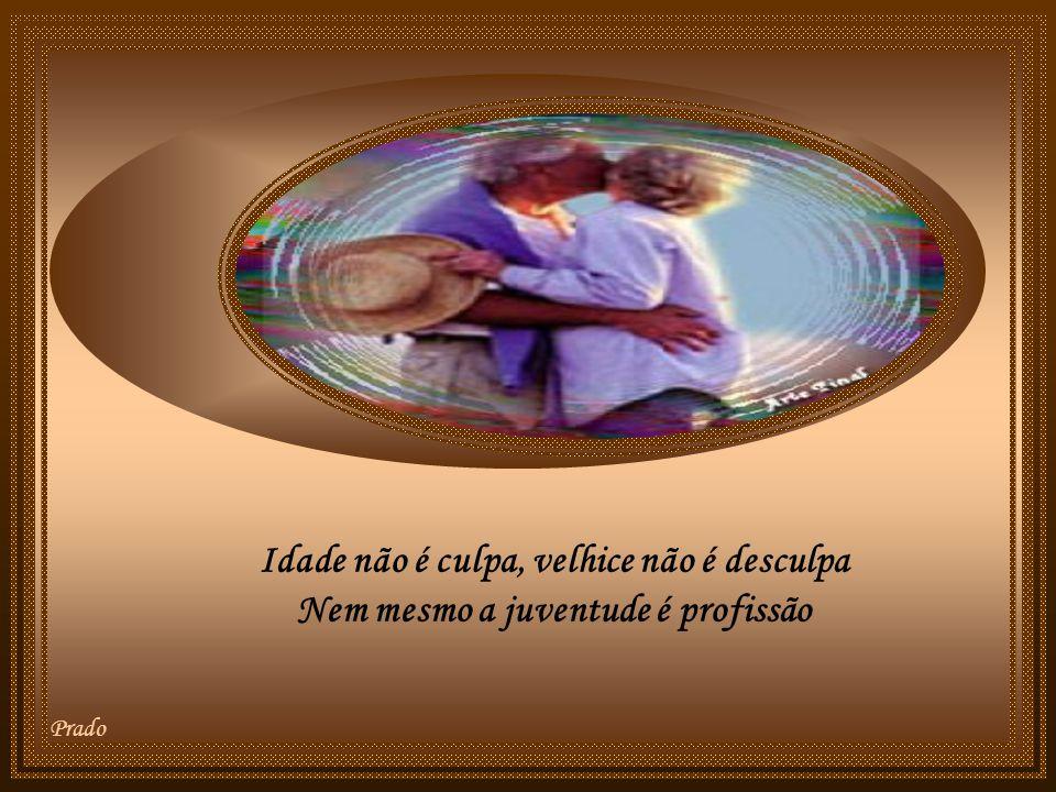 Amar ou desamar sem sentir culpa Desafiando as leis do coração Não faça da velhice uma desculpa E nem da juventude profissão