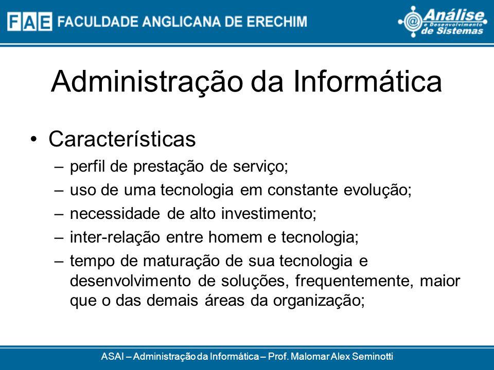 Administração da Informática ASAI – Administração da Informática – Prof. Malomar Alex Seminotti Características –perfil de prestação de serviço; –uso