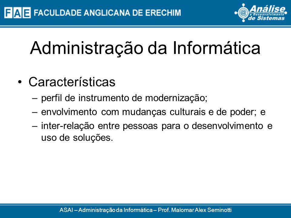 Administração da Informática ASAI – Administração da Informática – Prof. Malomar Alex Seminotti Características –perfil de instrumento de modernização