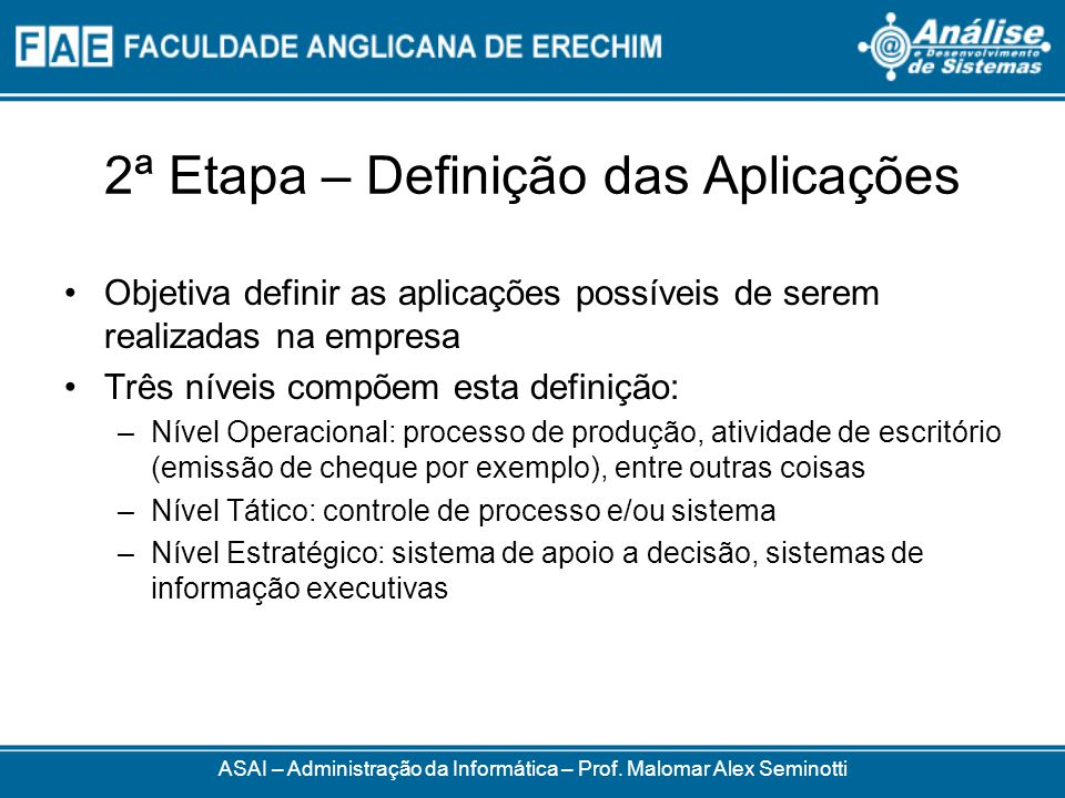 2ª Etapa – Definição das Aplicações Objetiva definir as aplicações possíveis de serem realizadas na empresa Três níveis compõem esta definição: –Nível