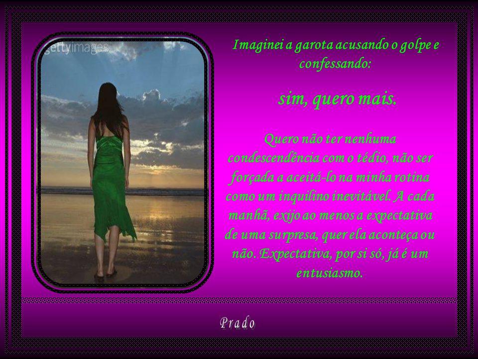 Nada é tão comum quanto resumirmos a vida de outra pessoa e achar que ela não pode querer mais.