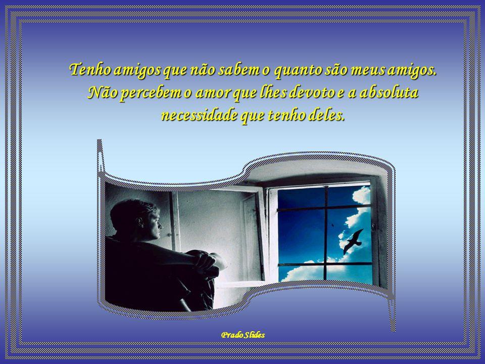 Prado Slides CRÉDITOS FORMATAÇÃO: PRADO SLIDES E-MAIL: jpamador@superig.com.br AUTOR DO TEXTO: PAULO SANTANA IMAGENS: CADÊ MÚSICA: YOUVE GOT A FRIEND INTÉRPRETE: JAMES TAYLOR A gente não faz amigos, reconhece-os.