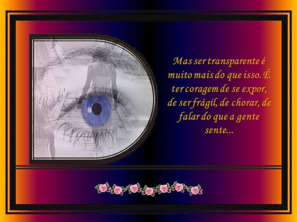Difícil ser transparente? Às vezes, fico me perguntando porque é tão difícil ser transparente? Costumamos acreditar que ser transparente é simplesment