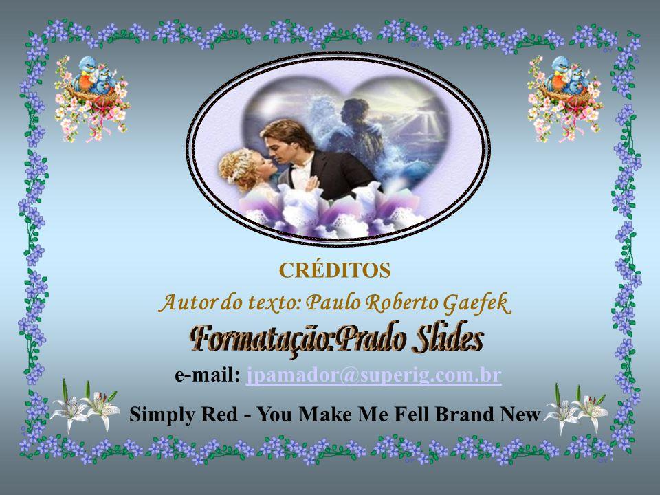 e-mail: jpamador@superig.com.brjpamador@superig.com.br Simply Red - You Make Me Fell Brand New Autor do texto: Paulo Roberto Gaefek CRÉDITOS