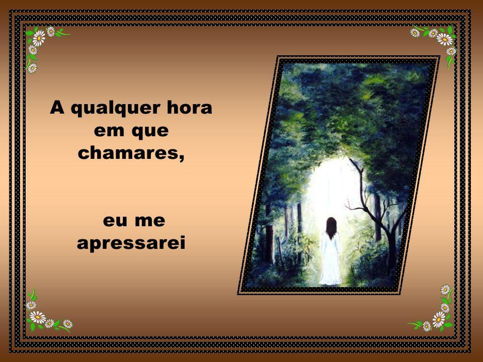 A qualquer hora em que bateres à minha porta, o meu coração também se abrirá
