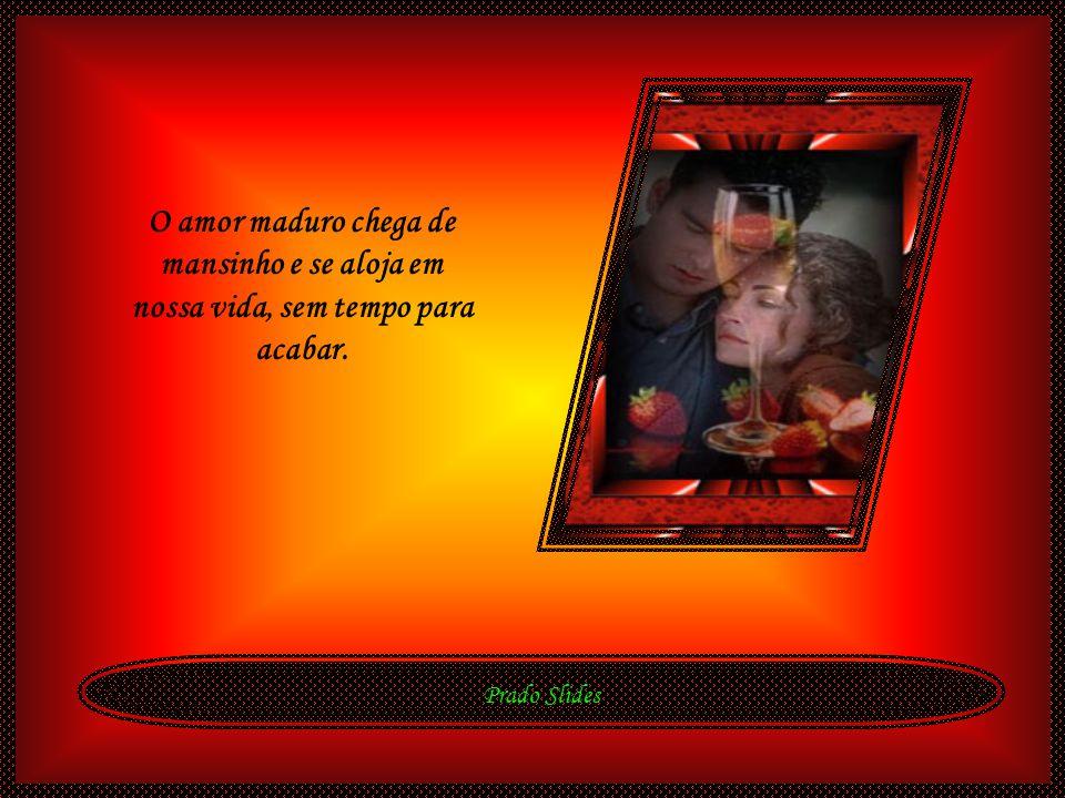 Prado Slides Viveu-se o amor, perdeu-se o amor, alguns pelas mãos de Deus, outros pelo enfraquecimento do viver a dois Hoje o nosso olhar em direção a
