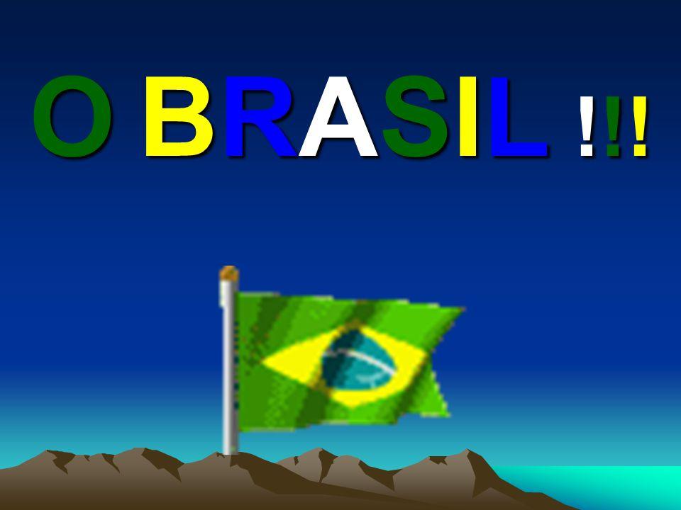 O BRASIL !!!O BRASIL !!!O BRASIL !!!O BRASIL !!!