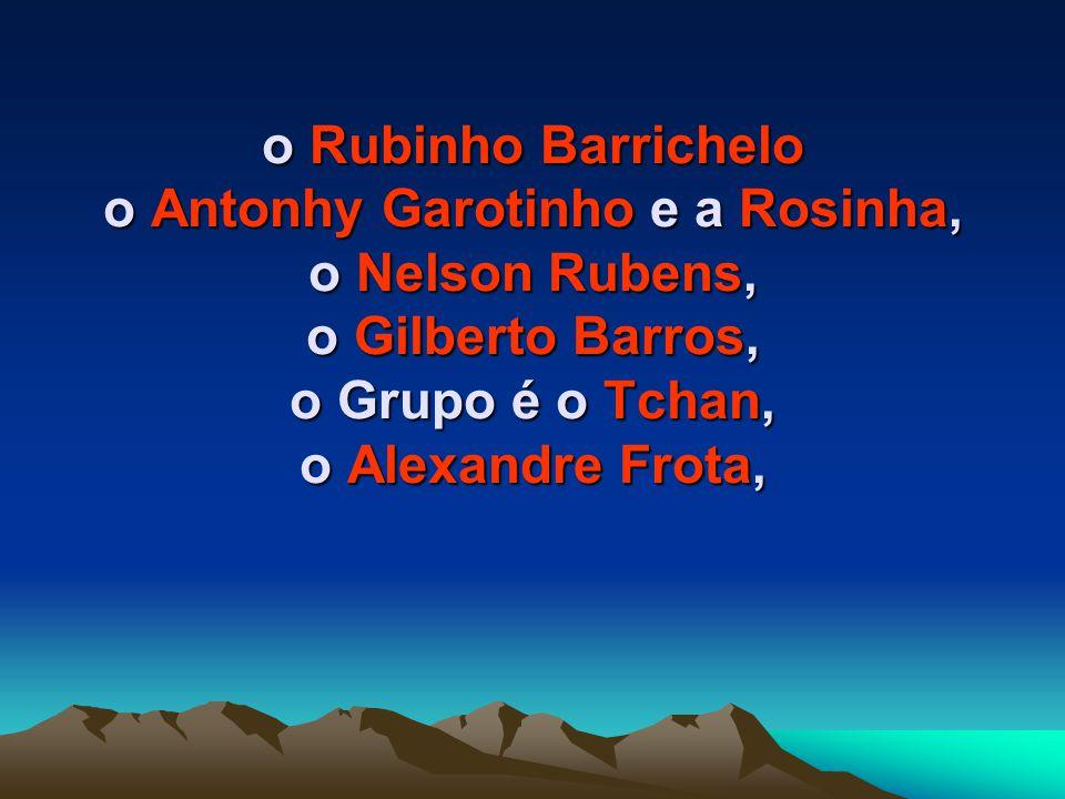 o Eurico Miranda, o Milton Neves, o time do Vasco e do Remo, e todos os participantes do Big Brother, Casa dos Artistas e No limite.