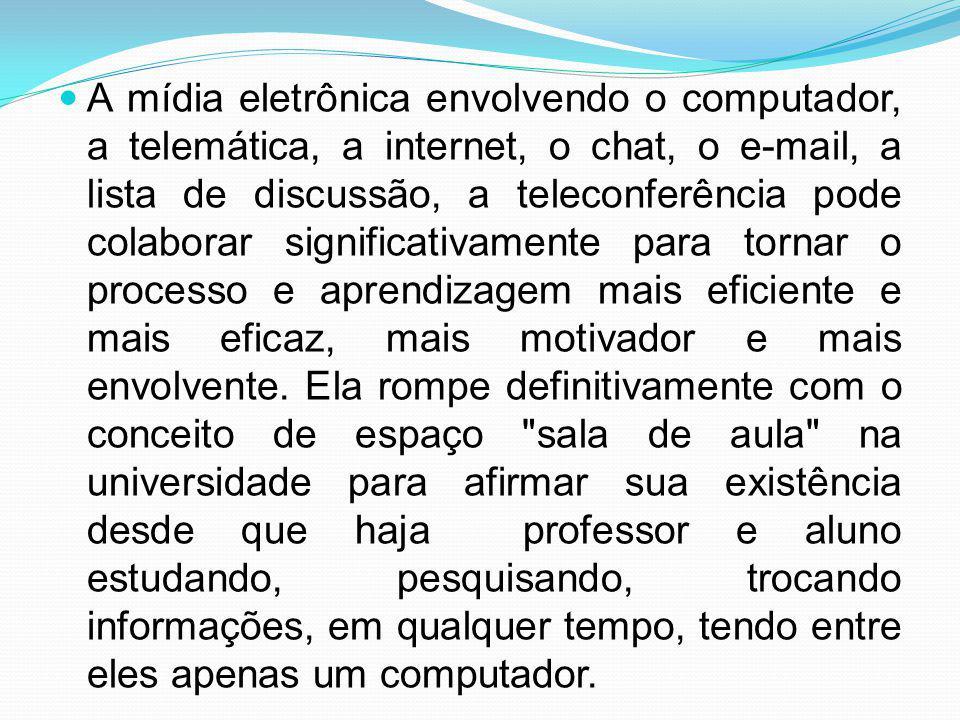 A mídia eletrônica envolvendo o computador, a telemática, a internet, o chat, o e-mail, a lista de discussão, a teleconferência pode colaborar signifi