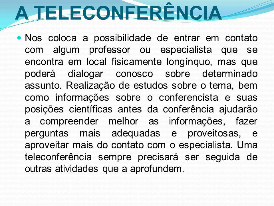 A TELECONFERÊNCIA Nos coloca a possibilidade de entrar em contato com algum professor ou especialista que se encontra em local fisicamente longínquo,