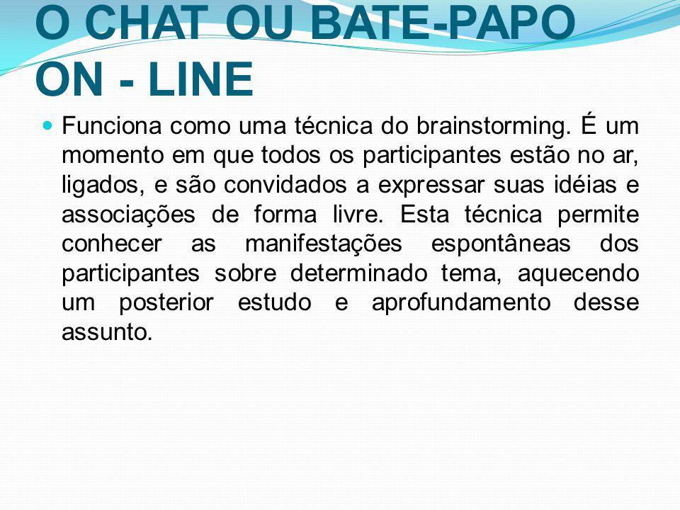 O CHAT OU BATE-PAPO ON - LINE Funciona como uma técnica do brainstorming. É um momento em que todos os participantes estão no ar, ligados, e são convi