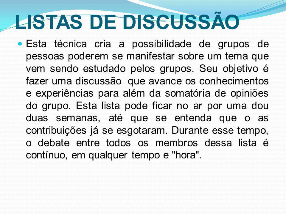 LISTAS DE DISCUSSÃO Esta técnica cria a possibilidade de grupos de pessoas poderem se manifestar sobre um tema que vem sendo estudado pelos grupos. Se