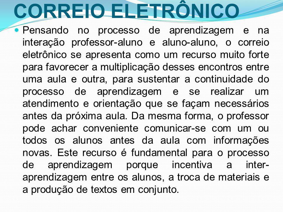 CORREIO ELETRÔNICO Pensando no processo de aprendizagem e na interação professor-aluno e aluno-aluno, o correio eletrônico se apresenta como um recurs