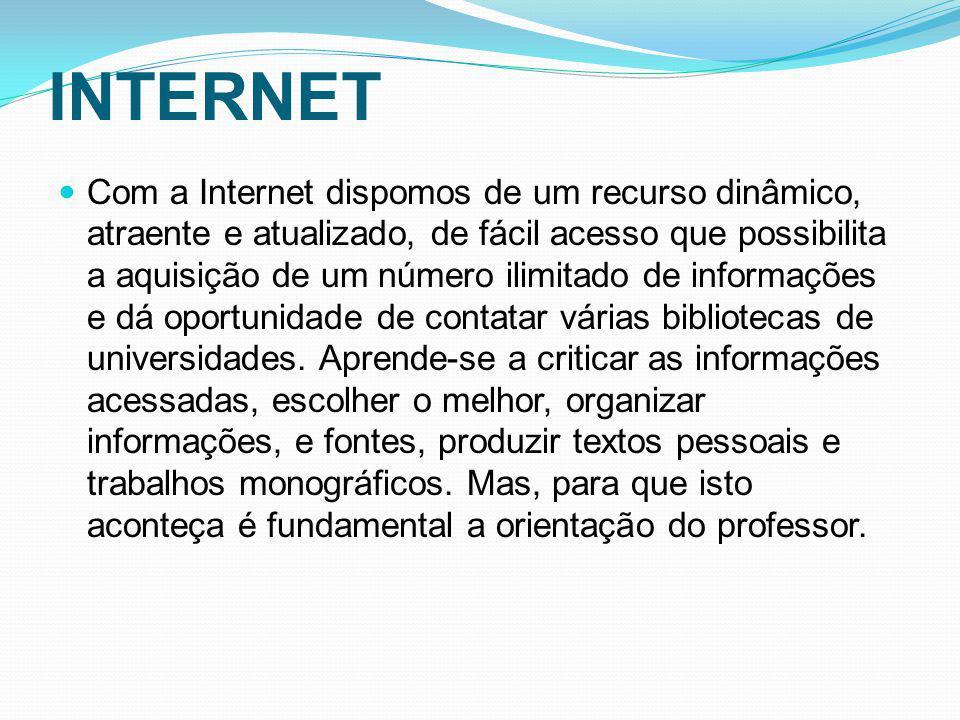 INTERNET Com a Internet dispomos de um recurso dinâmico, atraente e atualizado, de fácil acesso que possibilita a aquisição de um número ilimitado de