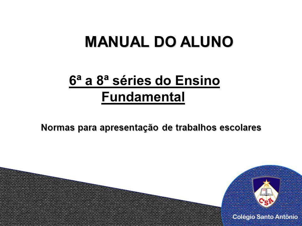 Normas para apresentação de trabalhos escolares MANUAL DO ALUNO 6ª a 8ª séries do Ensino Fundamental
