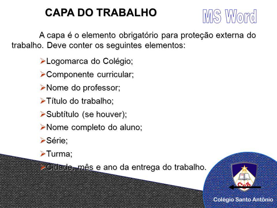 CAPA DO TRABALHO A capa é o elemento obrigatório para proteção externa do trabalho. Deve conter os seguintes elementos: Logomarca do Colégio; Logomarc