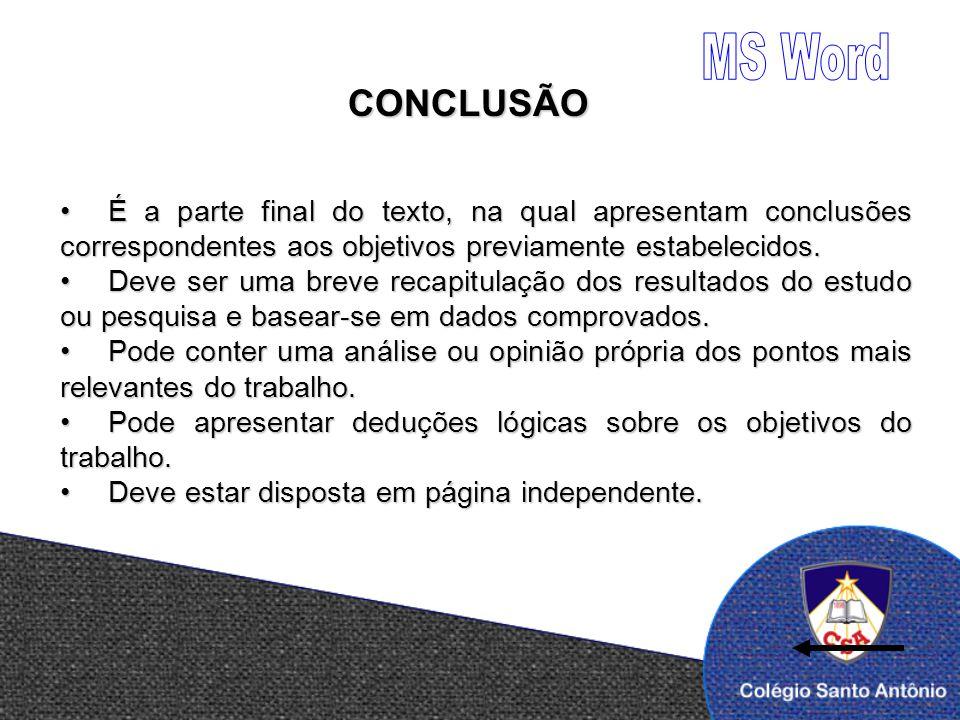 CONCLUSÃO É a parte final do texto, na qual apresentam conclusões correspondentes aos objetivos previamente estabelecidos.É a parte final do texto, na