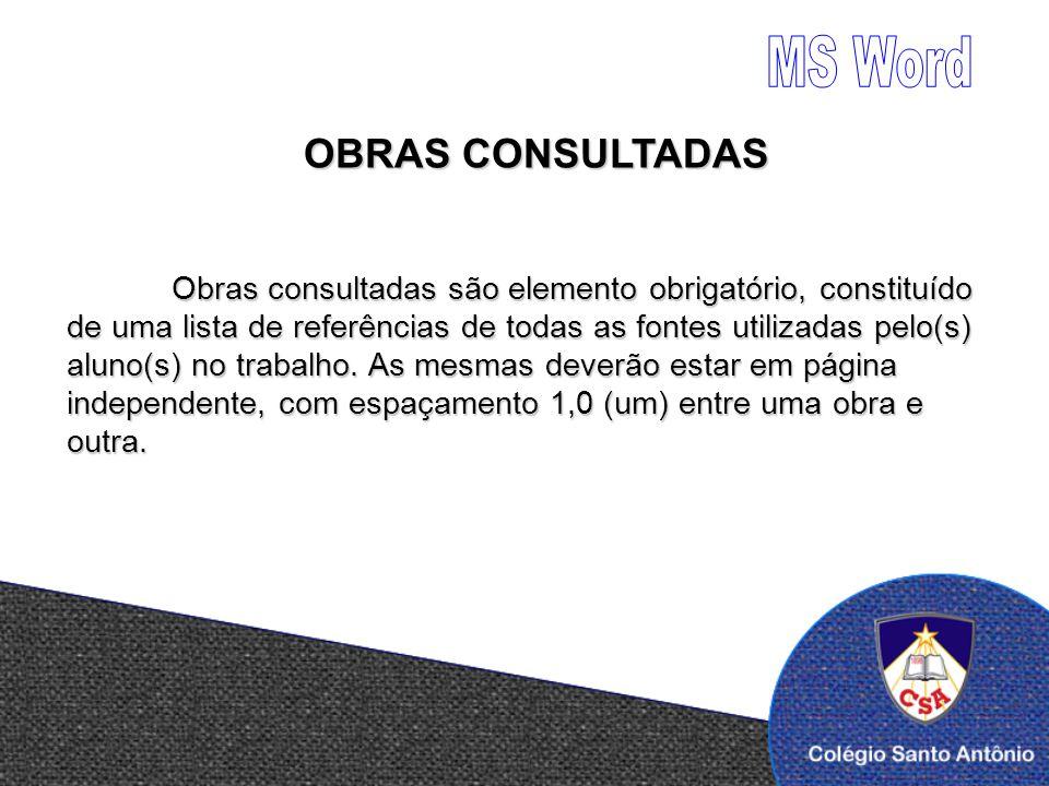 OBRAS CONSULTADAS Obras consultadas são elemento obrigatório, constituído de uma lista de referências de todas as fontes utilizadas pelo(s) aluno(s) n