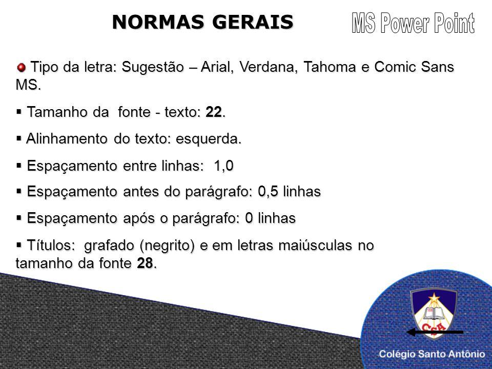 NORMAS GERAIS Tipo da letra: Sugestão – Arial, Verdana, Tahoma e Comic Sans MS. Tipo da letra: Sugestão – Arial, Verdana, Tahoma e Comic Sans MS. Tama
