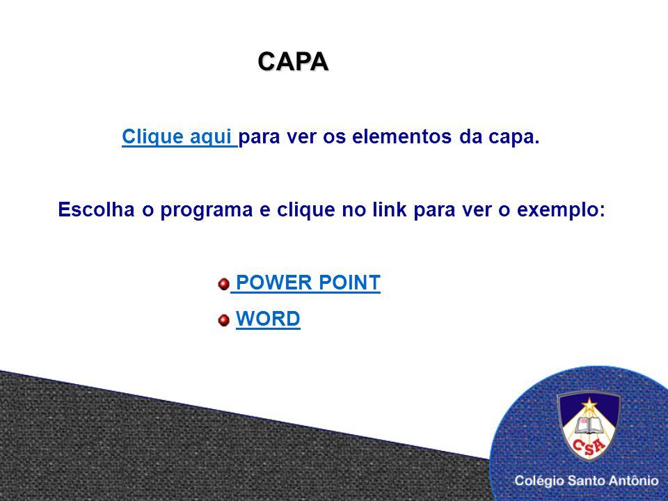 POWER POINT WORD Escolha o programa e clique no link para ver o exemplo: Clique aqui Clique aqui para ver os elementos da capa. CAPA