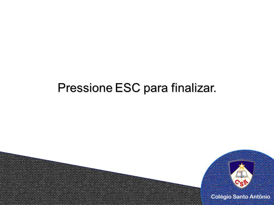 Pressione ESC para finalizar.