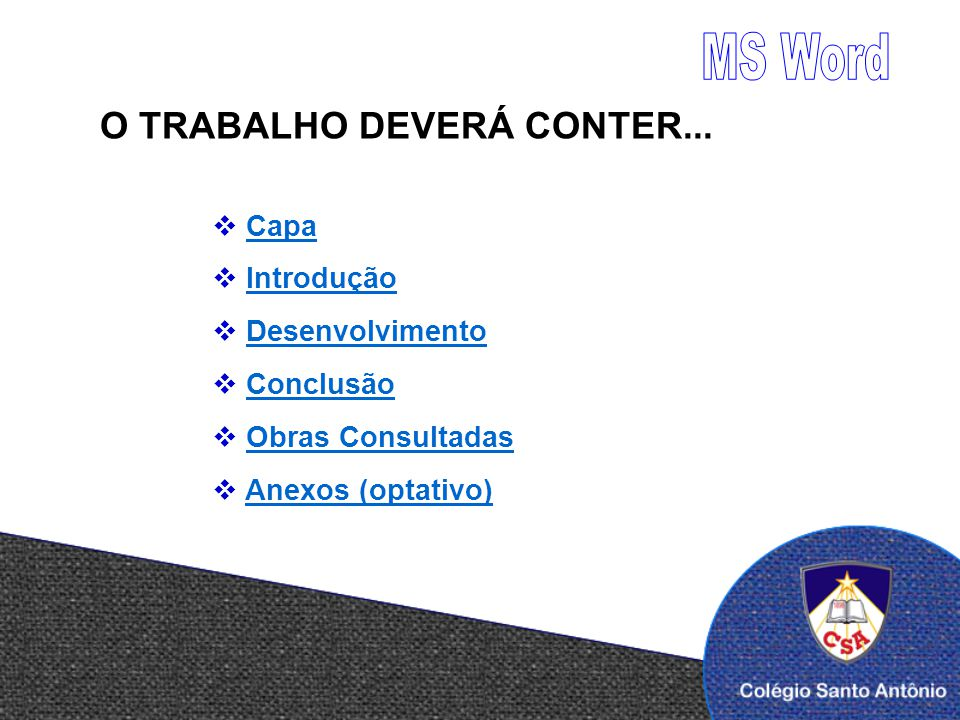 Capa Introdução Desenvolvimento Conclusão Obras Consultadas Anexos (optativo) O TRABALHO DEVERÁ CONTER...