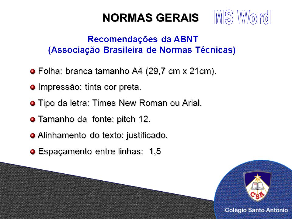 NORMAS GERAIS Recomendações da ABNT (Associação Brasileira de Normas Técnicas) Folha: branca tamanho A4 (29,7 cm x 21cm). Folha: branca tamanho A4 (29