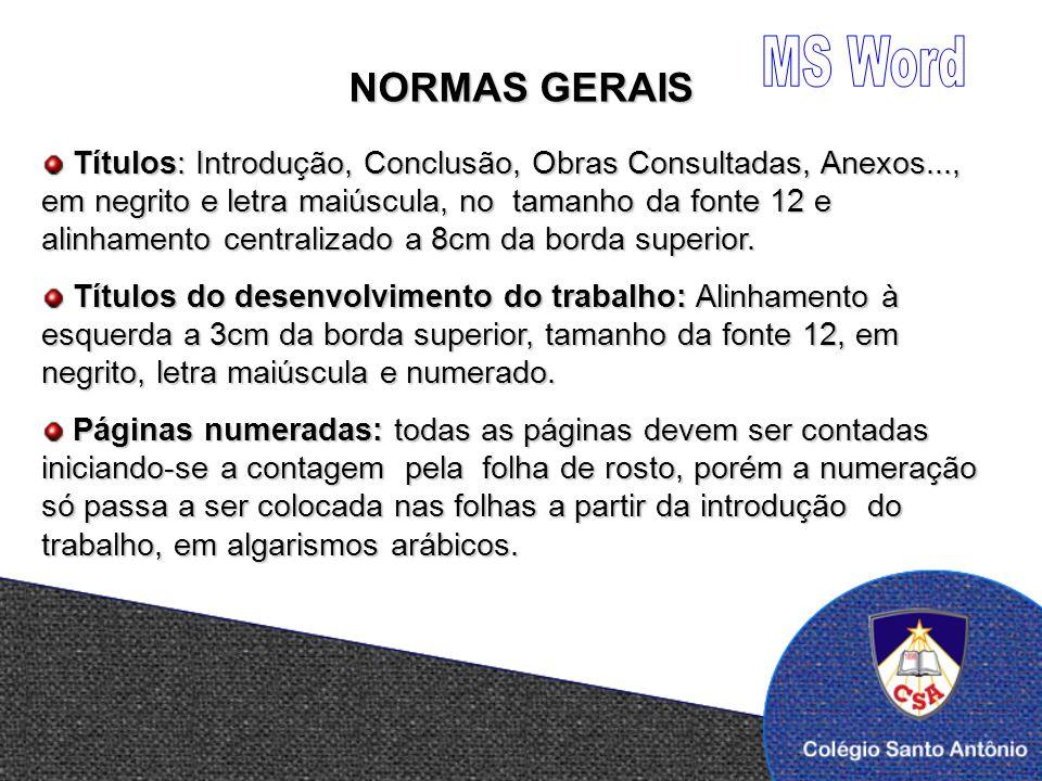 NORMAS GERAIS Tipo da letra: Sugestão – Arial, Verdana, Tahoma e Comic Sans MS.