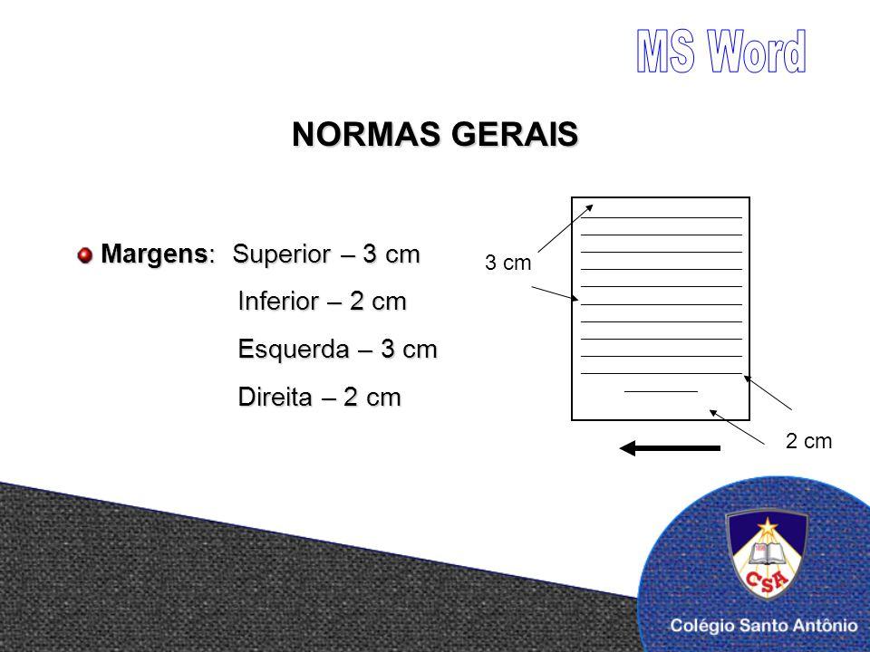 Margens: Superior – 3 cm Margens: Superior – 3 cm Inferior – 2 cm Inferior – 2 cm Esquerda – 3 cm Esquerda – 3 cm Direita – 2 cm Direita – 2 cm NORMAS