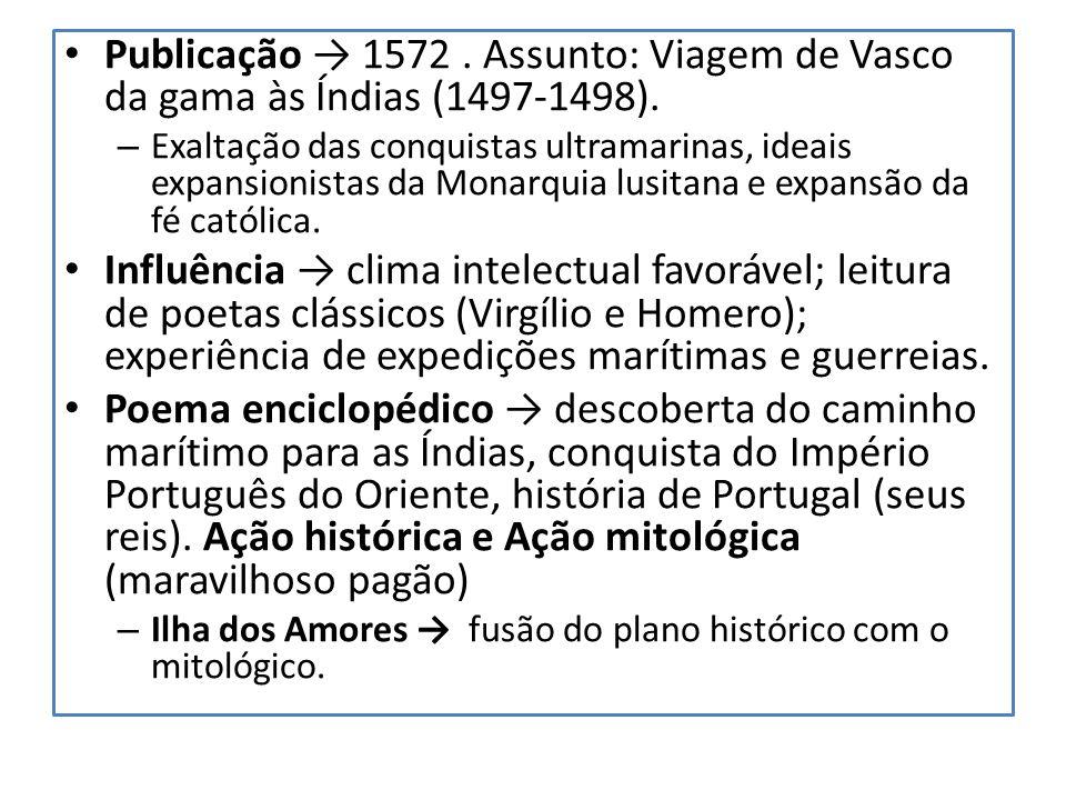 Publicação 1572. Assunto: Viagem de Vasco da gama às Índias (1497-1498). – Exaltação das conquistas ultramarinas, ideais expansionistas da Monarquia l