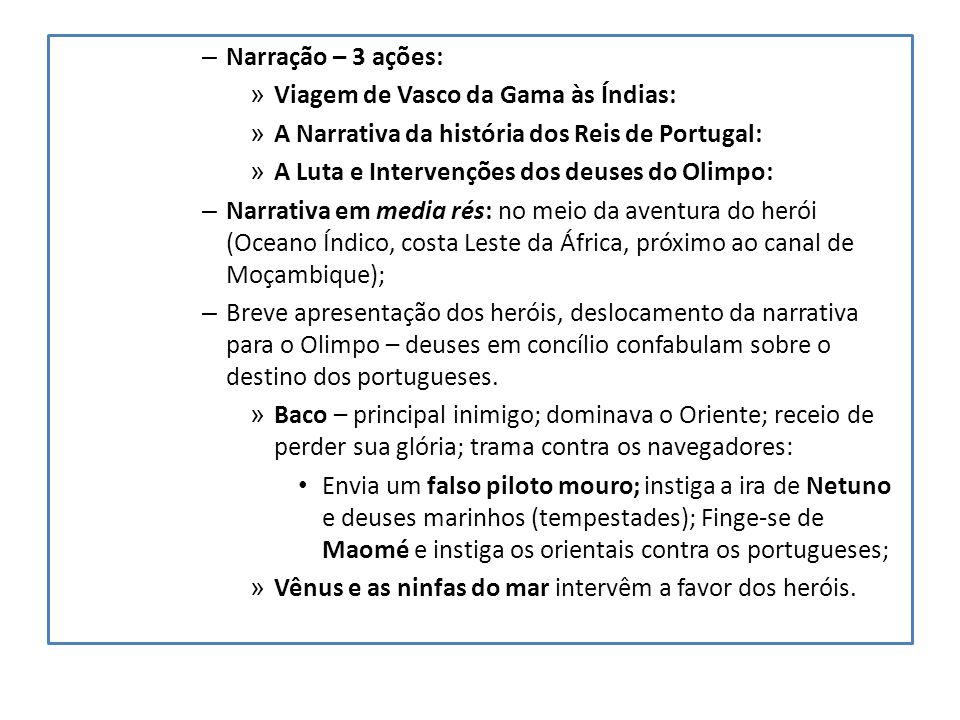 – Narração – 3 ações: » Viagem de Vasco da Gama às Índias: » A Narrativa da história dos Reis de Portugal: » A Luta e Intervenções dos deuses do Olimp