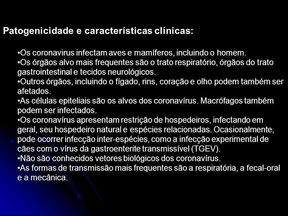 Patogenicidade e características clínicas: Os coronavirus infectam aves e mamíferos, incluindo o homem. Os órgãos alvo mais frequentes são o trato res
