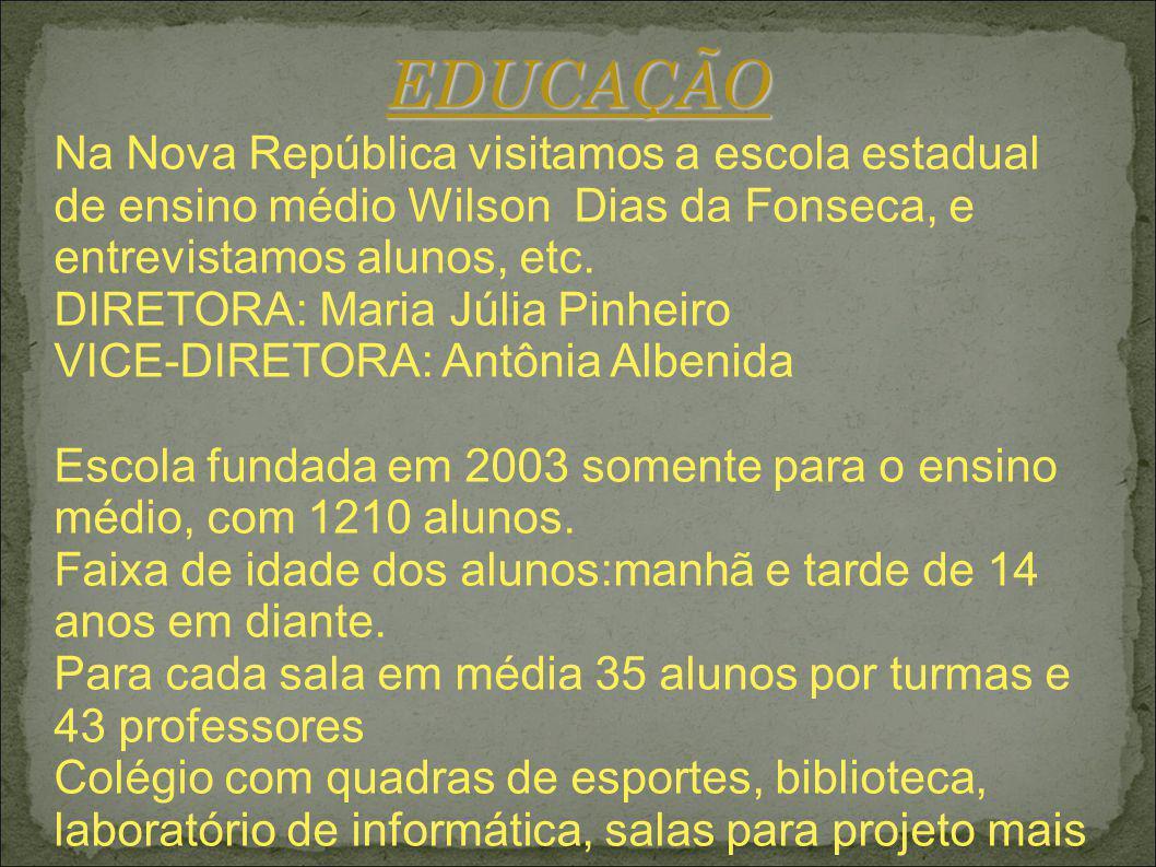 EDUCAÇÃO Na Nova República visitamos a escola estadual de ensino médio Wilson Dias da Fonseca, e entrevistamos alunos, etc. DIRETORA: Maria Júlia Pinh