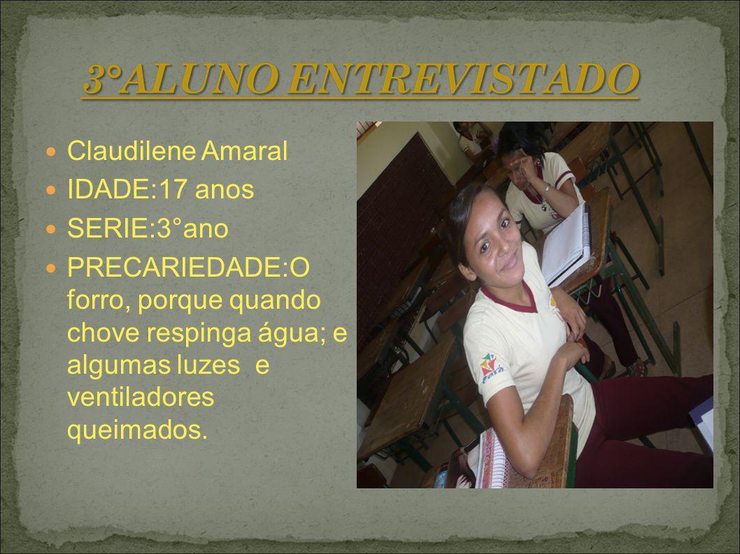 Claudilene Amaral IDADE:17 anos SERIE:3°ano PRECARIEDADE:O forro, porque quando chove respinga água; e algumas luzes e ventiladores queimados.