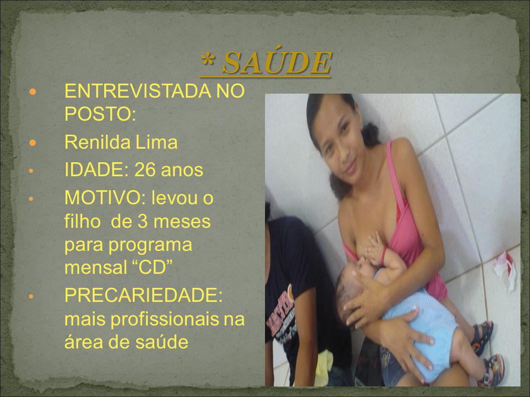 ENTREVISTADA NO POSTO: Renilda Lima IDADE: 26 anos MOTIVO: levou o filho de 3 meses para programa mensal CD PRECARIEDADE: mais profissionais na área d