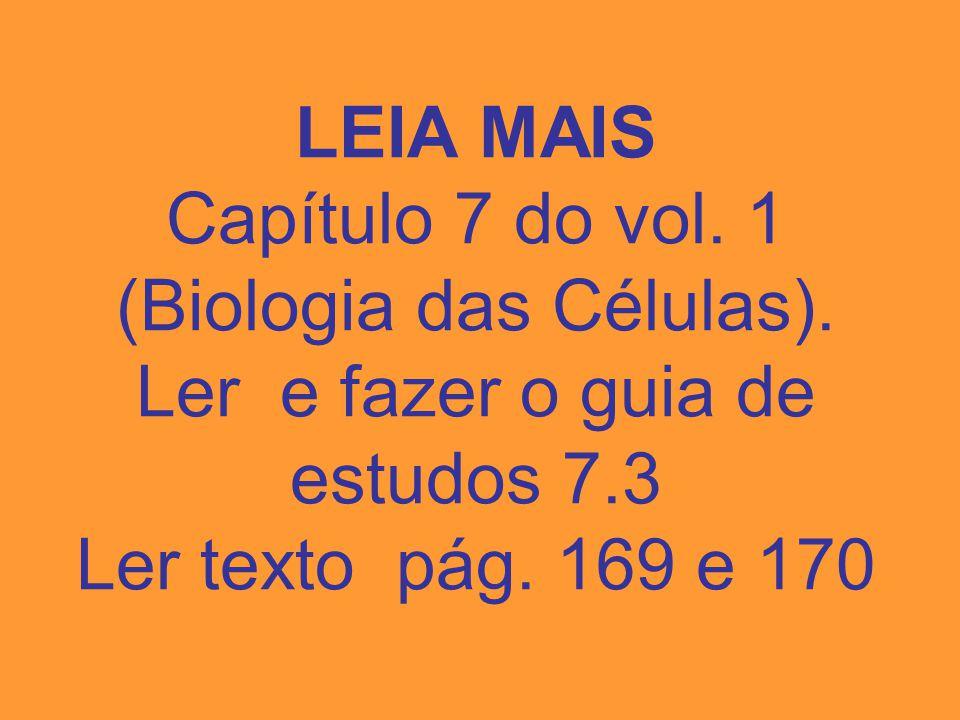 LEIA MAIS Capítulo 7 do vol.1 (Biologia das Células).