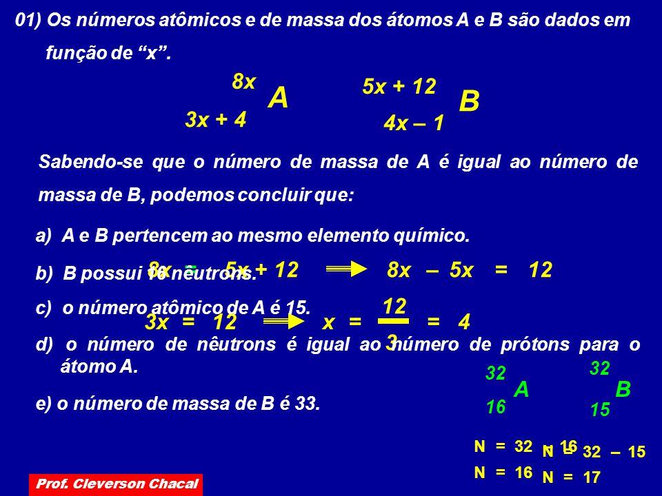01) Os números atômicos e de massa dos átomos A e B são dados em função de x. Sabendo-se que o número de massa de A é igual ao número de massa de B, p