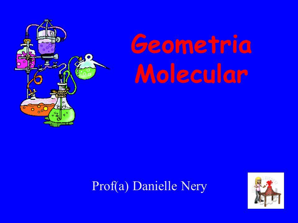 Geometria Molecular Prof(a) Danielle Nery