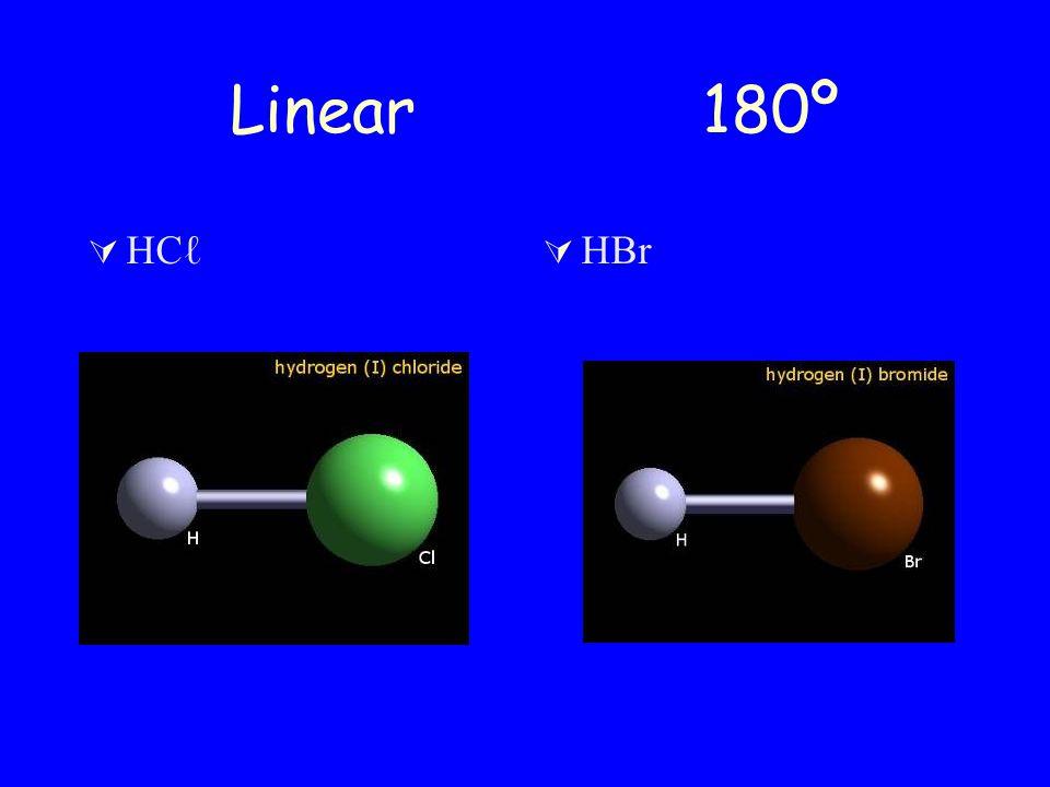 Linear 180º HC HBr