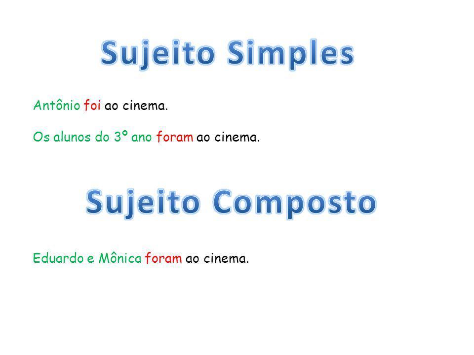 Antônio foi ao cinema. Os alunos do 3º ano foram ao cinema. Eduardo e Mônica foram ao cinema.