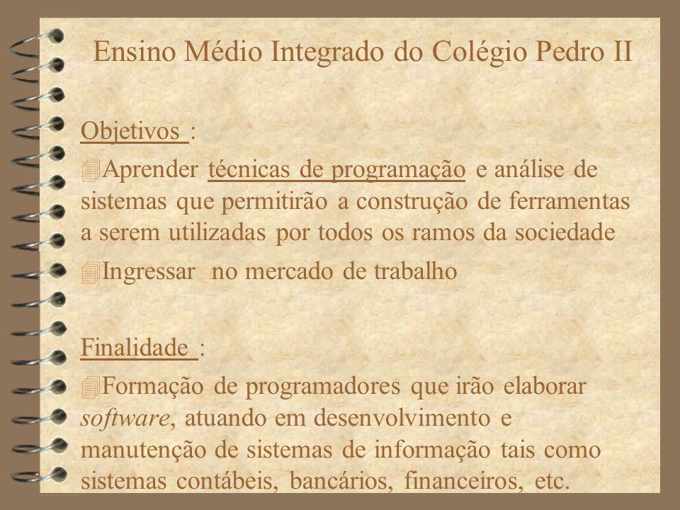 Ensino Médio Integrado do Colégio Pedro II Objetivos : Aprender técnicas de programação e análise de sistemas que permitirão a construção de ferrament