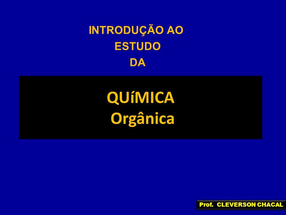 QUíMICA Orgânica INTRODUÇÃO AO ESTUDO DA Prof. CLEVERSON CHACAL
