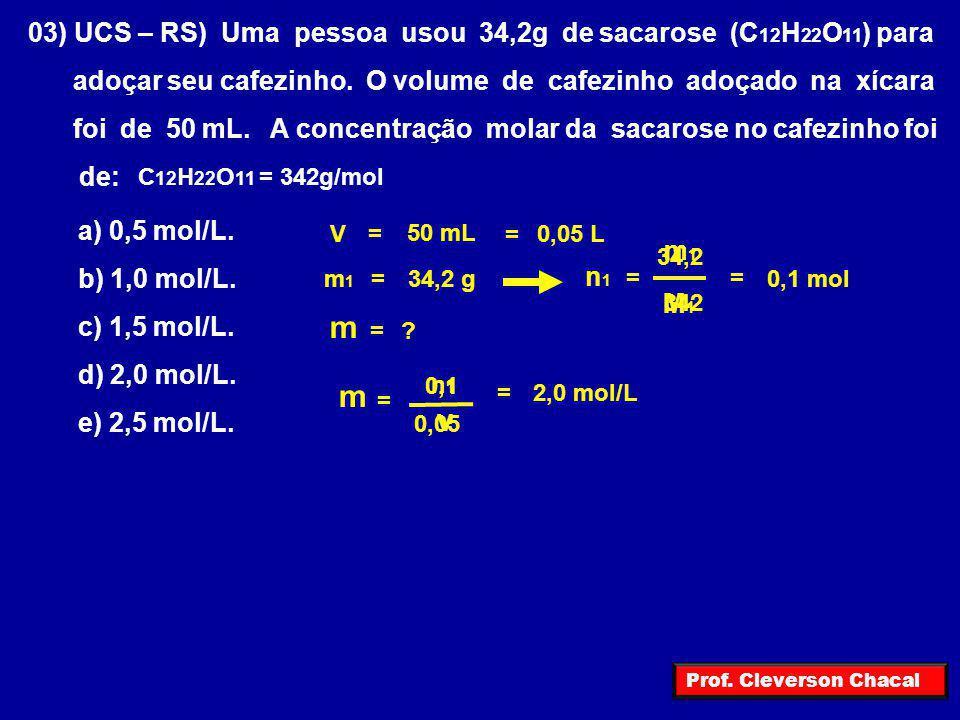 03) UCS – RS) Uma pessoa usou 34,2g de sacarose (C 12 H 22 O 11 ) para adoçar seu cafezinho. O volume de cafezinho adoçado na xícara foi de 50 mL. A c